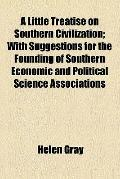 Little Treatise on Southern Civilization; with Suggestions for the Founding of Southern Econ...
