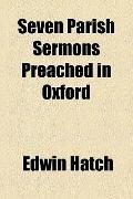 Seven Parish Sermons Preached in Oxford