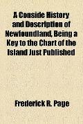 Conside History and Description of Newfoundland, Being a Key to the Chart of the Island Just...