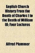 English Church History from the Death of Charles I to the Death of William III; Four Lectures