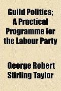 Guild Politics; a Practical Programme for the Labour Party
