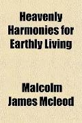 Heavenly Harmonies for Earthly Living