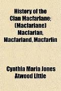 History of the Clan MacFarlane; MacFarlan, MacFarland, MacFarlin