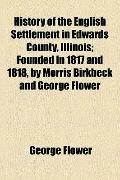 History of the English Settlement in Edwards County, Illinois; Founded in 1817 and 1818, by ...
