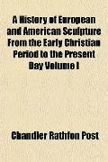 A History of European and American Sculpture From the Early Christian Period to the Present ...
