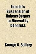 Lincoln's Suspension of Habeas Corpus As Viewed by Congress