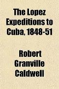 The Lopez Expeditions to Cuba, 1848-51
