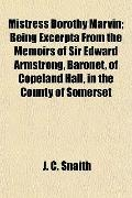 Mistress Dorothy Marvin; Being Excerpta From the Memoirs of Sir Edward Armstrong, Baronet, o...