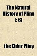 The Natural History of Pliny (: 6)
