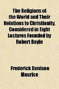 The Religions of the World and Their Relations to Christianity, Considered in Eight Lectures...