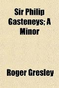 Sir Philip Gasteneys; a Minor