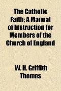 The Catholic Faith; A Manual of Instruction for Members of the Church of England