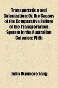 Transportation and Colonization; or, the Causes of the Comparative Failure of the Transporta...