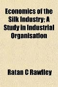 Economics of the Silk Industry; A Study in Industrial Organisation