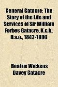 General Gatacre; the Story of the Life and Services of Sir William Forbes Gatacre, K C B , D...