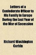 Letters of a Confederate Officer to His Family in Europe During the Last Year of the War of ...