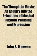 Thought in Music; an Enquiry into the Principles of Musical Rhythm, Phrasing and Expression