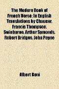 Modern Book of French Verse; in English Translations by Chaucer, Francis Thompson, Swinburne...