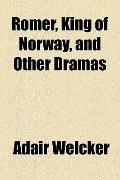 Romer, King of Norway, and Other Dramas