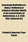 Genealogia Bedfordiensis; Being a Collection of Evidences Relating Chiefly to the Landed Gen...