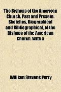 Bishops of the American Church, Past and Present Sketches, Biographical and Bibliographical,...