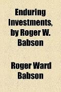 Enduring Investments, by Roger W Babson