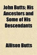 John Butts; His Ancestors and Some of His Descendants