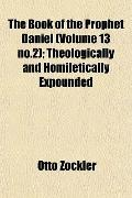 Book of the Prophet Daniel; Theologically and Homiletically Expounded