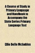 Course of Study in Primary Language and Handbook to Accompany the State Series Primary Langu...
