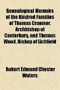 Genealogical Memoirs of the Kindred Families of Thomas Cranmer, Archbishop of Canterbury, an...