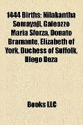 1444 Births : Nilakantha Somayaji, Galeazzo Maria Sforza, Donato Bramante, Elizabeth of York...