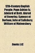 12th-Century English People : Pope Adrian Iv, Adelard of Bath, Alured of Beverley, Symeon of...