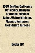 1589 Deaths : Catherine de' Medici, Henry Iii of France, Michael Baius, Walter Mildmay, Magn...