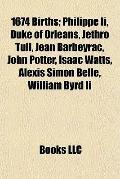 1674 Births : Philippe Ii, Duke of Orléans, Jethro Tull, Jean Barbeyrac, John Potter, Isaac ...