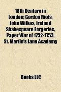 18th Century in London; Gordon Riots, John Wilkes, Ireland Shakespeare Forgeries, Paper War ...