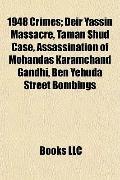 1948 Crimes; Deir Yassin Massacre, Taman Shud Case, Assassination of Mohandas Karamchand Gan...