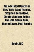 Aids-Related Deaths in New York; Isaac Asimov, Stephen Donaldson, Charles Ludlam, Arthur Rus...