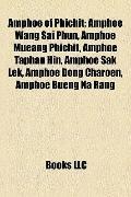 Amphoe of Phichit : Amphoe Wang Sai Phun, Amphoe Mueang Phichit, Amphoe Taphan Hin, Amphoe S...