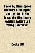 Books by Christopher Hitchens : Blaming the Victims, God Is Not Great, the Missionary Positi...