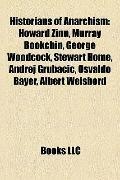 Historians of Anarchism : Howard Zinn, Murray Bookchin, George Woodcock, Stewart Home, Andre...