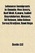 Lebanese Immigrants to Canad : Moe Amery, Karl Wolf, K. maro, Isabel Bayrakdarian, Massari, ...