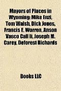 Mayors of Places in Wyoming : Mike Enzi, Tom Walsh, Dick Jones, Francis E. Warren, Anson Vas...