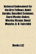 National Endowment for the Arts Fellows : Amiri Baraka, Rosalind Solomon, Carol Muske-Dukes,...