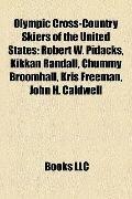 Olympic Cross-Country Skiers of the United States : Robert W. Pidacks, Kikkan Randall, Chumm...