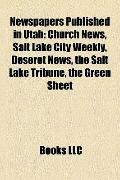 Newspapers Published in Utah : Church News, Salt Lake City Weekly, Deseret News, the Salt La...