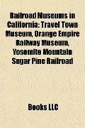 Railroad Museums in Californi : Travel Town Museum, Orange Empire Railway Museum, Yosemite M...