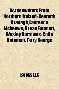 Screenwriters from Northern Ireland : Kenneth Branagh, Laurence Mckeown, Ronan Bennett, Wesl...