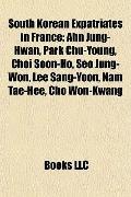 South Korean Expatriates in France : Ahn Jung-Hwan, Park Chu-Young, Choi Soon-Ho, Seo Jung-W...