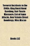Terrorist Incidents in The 1940s : King David Hotel Bombing, Deir Yassin Massacre, List of I...