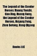 Legend of the Condor Heroes : Huang Yaoshi, Guo Jing, Huang Rong, Ouyang Feng, Zhou Botong, ...